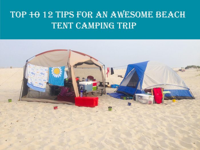 Top 12 Tips for an Awesome Beach Tent Camping Trip
